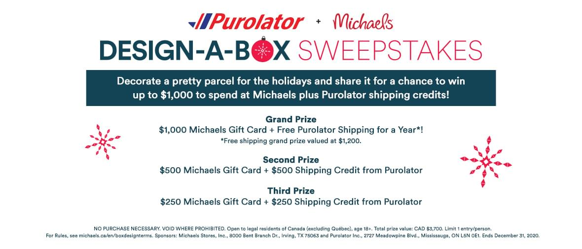 Purolator + Michaels Design-a-Box Sweepstakes. Decorate a pretty parcel for the holidays and share it for a chance to win up to $1000 to spend at Michaels plus Purolator shipping credits!