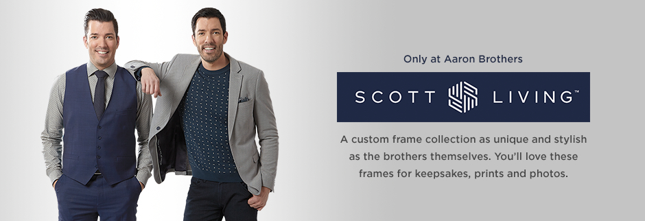 Only at Aaron Brothers: Scott Living™. A custom frame collection as unique and stylish as the brothers themselves. You'll love these frames for keepsakes, prints and photos.