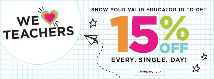 We Love Teachers! Show your valid educator ID to get 15% off. Every. Single. Day! Learn more.