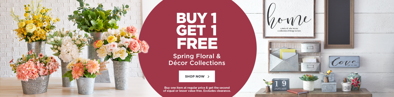 BUY ONE, GET ONE FREE: Spring Floral & Décor Collections