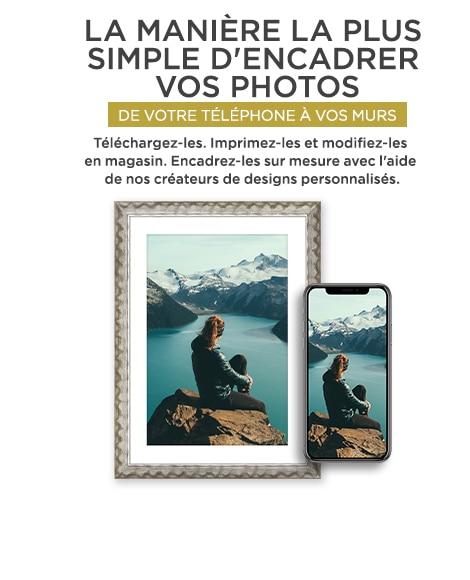 LA MANIÈRE LA PLUS SIMPLE D´ENCADRER VOS PHOTOS. DE VOTRE TÉLÉPHONE À VOS MURS. Téléchargez-les. Imprimez-les et modifiez-les en magasin. Encadrez-les sur mesure avec l´aide de nos créateurs de designs personnalisés.