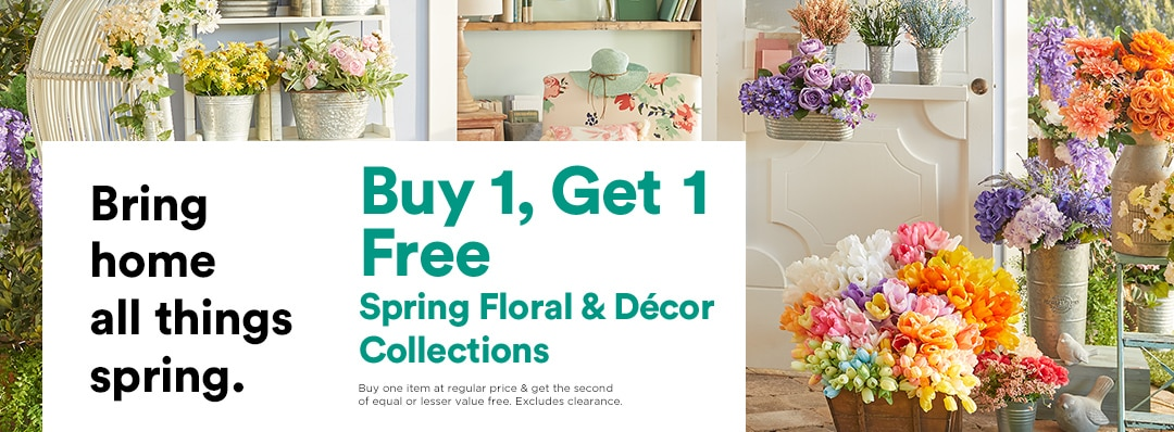 Bring home all things spring. Buy 1, Get 1 Free Spring Floral & Décor Collections