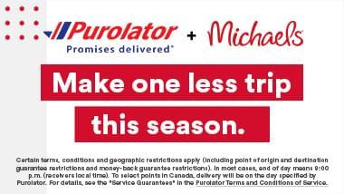 Purolator + Michaels. Make one less trip this season.