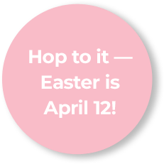 Hop to it -- Easter is April 12th!