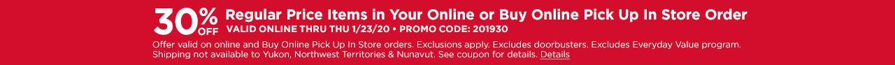 30% OFF Regular Price Item in Your Online or Buy Online Pick Up In-Store Order. Valid Online Thru THU 1/23/20. Promo Code: 201930