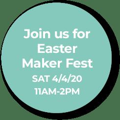 Join us for Easter Maker Fest, Sat 4/4/20, 11AM - 2PM