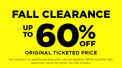 FALL CLEARANCE – UP TO 60% OFF ORIGINAL TICKETED PRICE